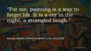 Painting is a way to forget life. Georges Rouault quote