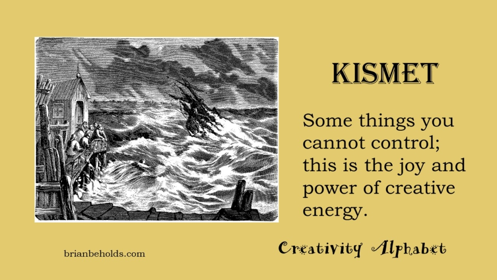 Kismet, creativity alphabet